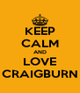 KEEP CALM AND LOVE CRAIGBURN - Personalised Poster A4 size