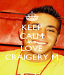 KEEP CALM AND LOVE CRAIGERY M - Personalised Poster A4 size
