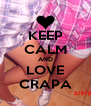 KEEP CALM AND LOVE CRAPA - Personalised Poster A4 size