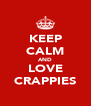 KEEP CALM AND LOVE CRAPPIES - Personalised Poster A4 size