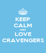 KEEP CALM AND  LOVE  CRAVENGERS - Personalised Poster A4 size