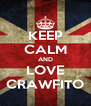 KEEP CALM AND LOVE CRAWFITO - Personalised Poster A4 size