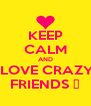 KEEP CALM AND  LOVE CRAZY FRIENDS ♥ - Personalised Poster A4 size