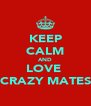 KEEP CALM AND LOVE  CRAZY MATES - Personalised Poster A4 size