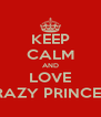 KEEP CALM AND LOVE CRAZY PRINCESS - Personalised Poster A4 size