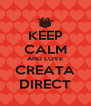 KEEP CALM AND LOVE CREATA DIRECT - Personalised Poster A4 size
