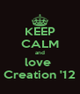 KEEP CALM and love  Creation '12 - Personalised Poster A4 size
