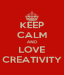 KEEP CALM AND LOVE CREATIVITY - Personalised Poster A4 size