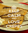 KEEP CALM AND LOVE CREPES - Personalised Poster A4 size