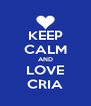 KEEP CALM AND LOVE CRIA - Personalised Poster A4 size