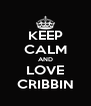 KEEP CALM AND LOVE CRIBBIN - Personalised Poster A4 size