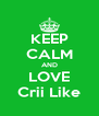 KEEP CALM AND LOVE Crii Like - Personalised Poster A4 size
