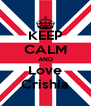 KEEP CALM AND Love Crishia - Personalised Poster A4 size