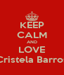 KEEP CALM AND LOVE Cristela Barros - Personalised Poster A4 size