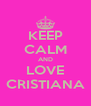 KEEP CALM AND LOVE CRISTIANA - Personalised Poster A4 size