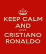 KEEP CALM AND LOVE CRISTIANO RONALDO - Personalised Poster A4 size
