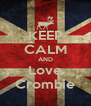 KEEP CALM AND Love Crombie - Personalised Poster A4 size