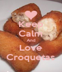 Keep Calm And Love Croquetas - Personalised Poster A4 size