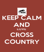 KEEP CALM AND LOVE  CROSS COUNTRY - Personalised Poster A4 size