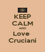 KEEP CALM AND Love  Cruciani - Personalised Poster A4 size