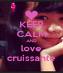 KEEP CALM AND love cruissante - Personalised Poster A4 size