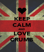 KEEP CALM AND LOVE CRUMB - Personalised Poster A4 size