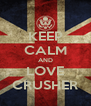 KEEP CALM AND LOVE CRUSHER - Personalised Poster A4 size