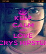 KEEP CALM AND LOVE CRYS HIPSTER - Personalised Poster A4 size