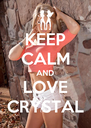 KEEP CALM AND LOVE CRYSTAL - Personalised Poster A4 size