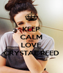 KEEP CALM AND LOVE CRYSTAL REED - Personalised Poster A4 size