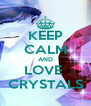 KEEP CALM AND LOVE  CRYSTALS - Personalised Poster A4 size
