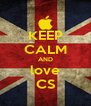 KEEP CALM AND love CS - Personalised Poster A4 size