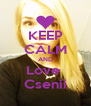 KEEP CALM AND Love  Csenii - Personalised Poster A4 size