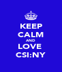 KEEP CALM AND LOVE  CSI:NY - Personalised Poster A4 size