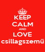 KEEP CALM AND LOVE csillagszemű - Personalised Poster A4 size