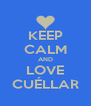 KEEP CALM AND LOVE CUÉLLAR - Personalised Poster A4 size