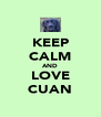 KEEP CALM AND LOVE CUAN - Personalised Poster A4 size