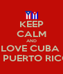 KEEP CALM AND LOVE CUBA  & PUERTO RICO - Personalised Poster A4 size