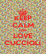 KEEP CALM AND LOVE CUCCIOLI - Personalised Poster A4 size
