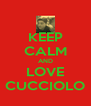 KEEP CALM AND LOVE CUCCIOLO - Personalised Poster A4 size