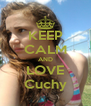 KEEP CALM AND LOVE Cuchy - Personalised Poster A4 size