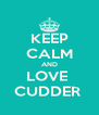 KEEP CALM AND LOVE  CUDDER  - Personalised Poster A4 size