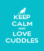 KEEP CALM AND LOVE CUDDLES - Personalised Poster A4 size