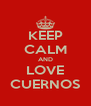 KEEP CALM AND LOVE CUERNOS - Personalised Poster A4 size