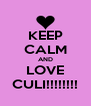 KEEP CALM AND LOVE CULI!!!!!!!! - Personalised Poster A4 size