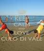 KEEP CALM AND LOVE CULO DI VALE - Personalised Poster A4 size