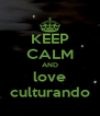 KEEP CALM AND love culturando - Personalised Poster A4 size