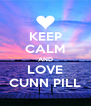 KEEP CALM AND LOVE CUNN PILL - Personalised Poster A4 size