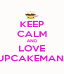 KEEP CALM AND LOVE CUPCAKEMANIA - Personalised Poster A4 size
