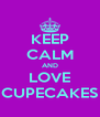 KEEP CALM AND LOVE CUPECAKES - Personalised Poster A4 size